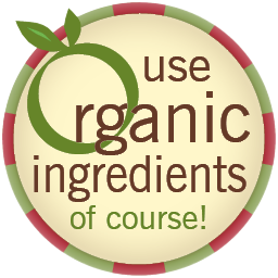 Use Organic Ingredients, of course!